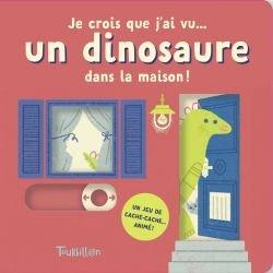 Je crois que j'ai vu | Un dinosaure dans la maison par Tourbillon couverture